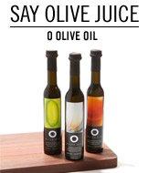 Say Olive Juice. O Olive Oil.