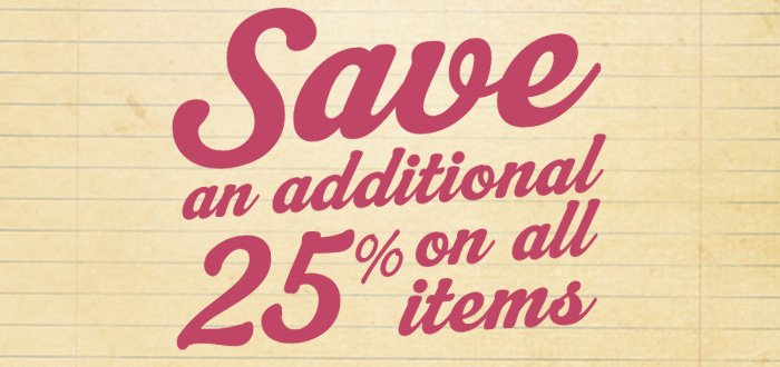 Save an additional 25% on all items