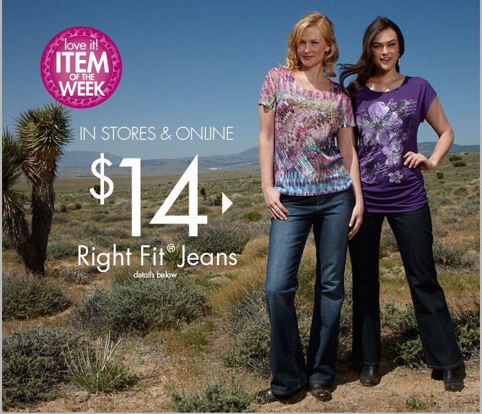 In Stores & Online - $14 Right Fit Jeans, reg. $29.99 to $34.99 - Item of the week