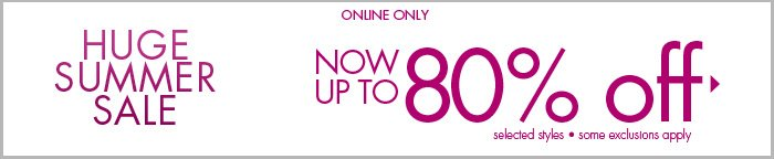 HUGE SUMMER SALE - Up to 80% off Online Only