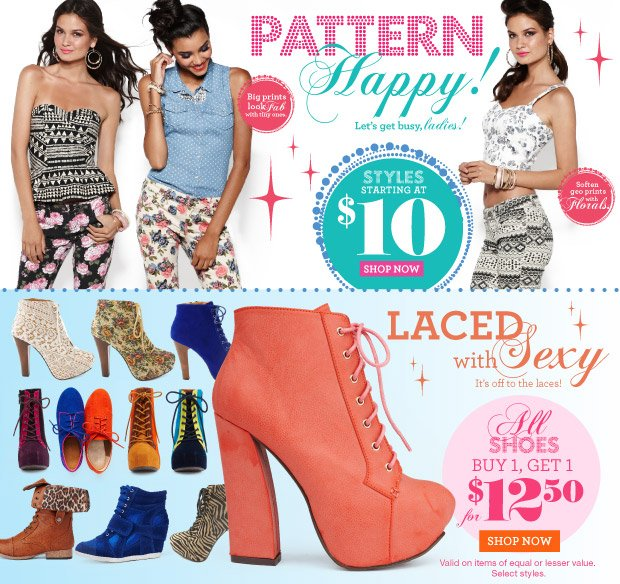 Pattern Happy! Styles Starting at $10 SHOP NOW