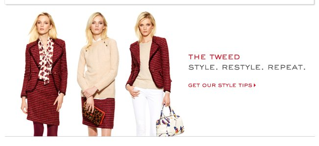 THE TWEED STYLE.RESTYLE.REPEAT. GET OUR STYLE TIPS