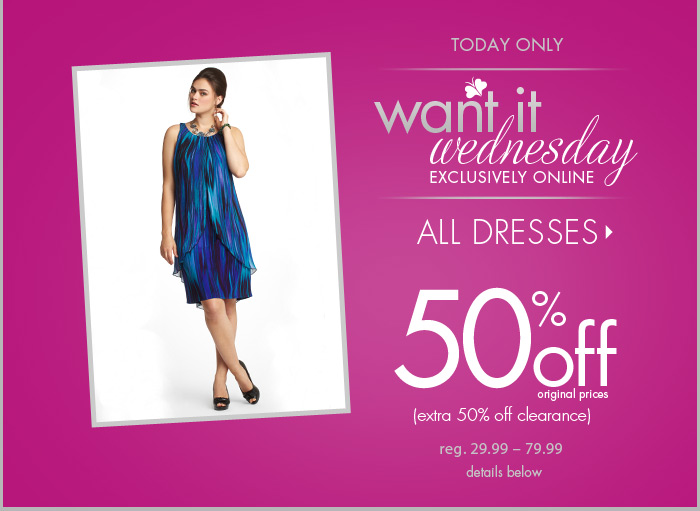 Want it Wednesday - Exclusively Online Today Only - EXTRA 50% off Dresses!