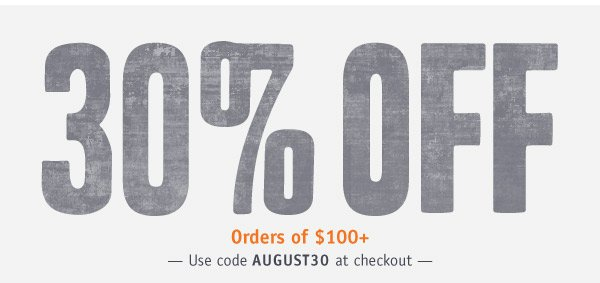 30% OFF ORDERS OF $100+. Use code AUGUST30 at checkout.