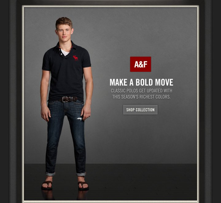 A&F MAKE A BOLD MOVE CLASSIC POLOS GET 