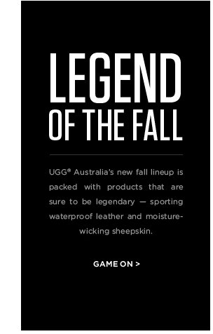 Legend of the Fall - UGG Australia's new fall lineup is packed with products that are sure to be legendary - sporting waterproof leather and moisture-wicking sheepskin - Game on