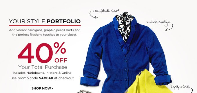YOUR STYLE PORTFOLIO 40% OFF YOUR TOTAL PURCHASE