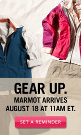 Marmot Arrives August 18 at 11AM. Set A Reminder.