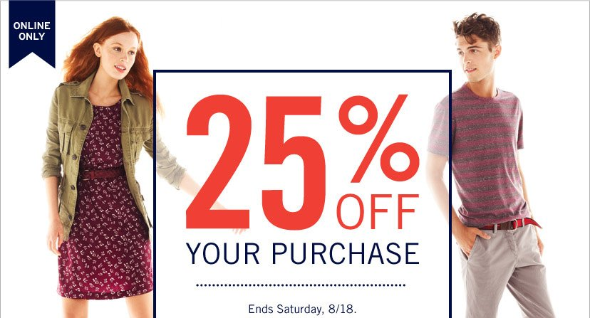 ONLINE ONLY | 25% OFF YOUR PURCHASE | Ends Saturday, 8/18.