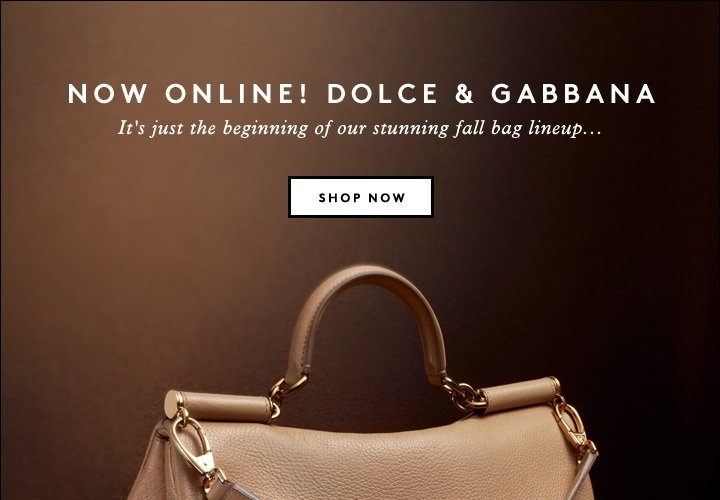 NOW ONLINE! DOLCE & GABBANA 