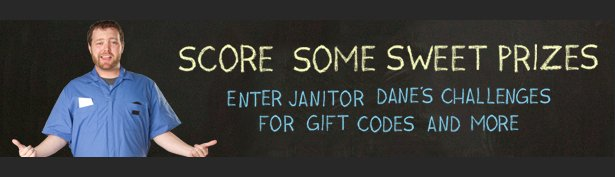 Score Some Sweet Prizes. Enter Janitor Dane's challenges for some sweet prizes