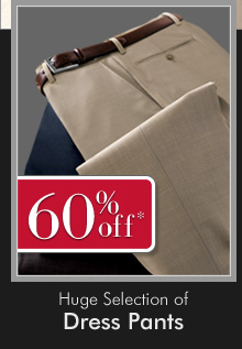 60% OFF* Huge Selection of Dress Pants