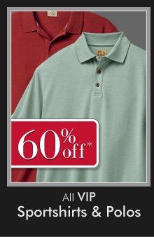 60% OFF* All VIP Sportshirts & Polos