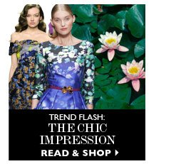 TREND FLASH: THE CHIC IMPRESSION. READ & SHOP