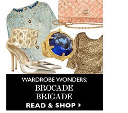 WARDROBE WONDERS: BROCADE BRIGADE. READ & SHOP
