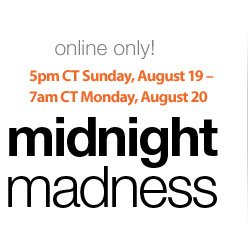 online only! | 5pm CT Sunday, August 19 - 7am CT Monday, August 20 | midnight madness