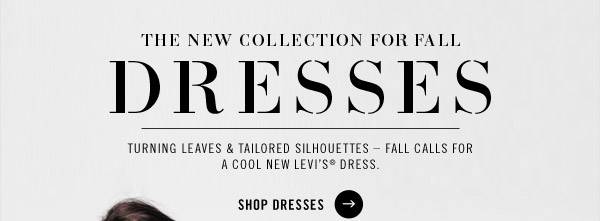 THE NEW COLLECTION FOR FALL DRESSES. Turning leaves & tailored silhouettes  Fall calls for a cool new Levi's dress. SHOP DRESSES.