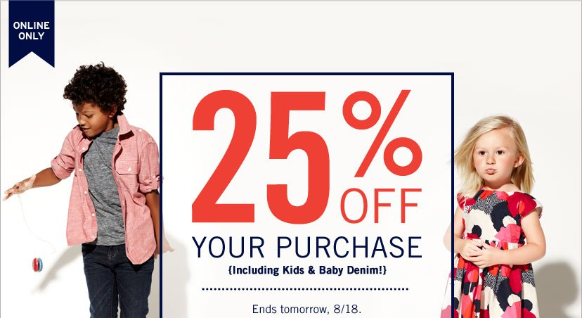 ONLINE ONLY - 25% OFF YOUR PURCHASE {Including Kids & Baby Denim!} Ends tomorrow, 8/18.