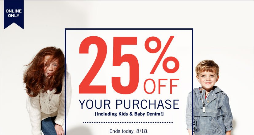 ONLINE ONLY - 25% OFF YOUR PURCHASE {Including Kids & Baby Denim!} Ends today, 8/18.