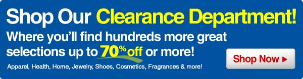 Shop Our Clearance Department and Save 70% or More!