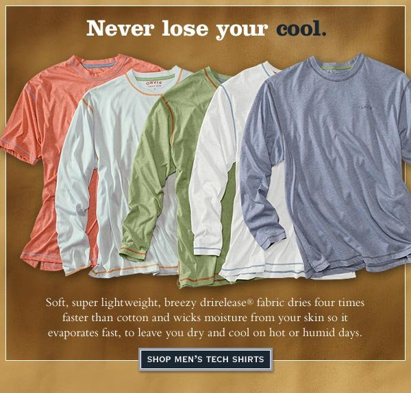 Never lose your cool. Soft, super lightweight, breezy drirelease favric dries four times faster than cotton and wicks moisture from your skin so it evaporates fast, to leave you dry and cool on hot or humid days.    Shop Men's Tech Shirts