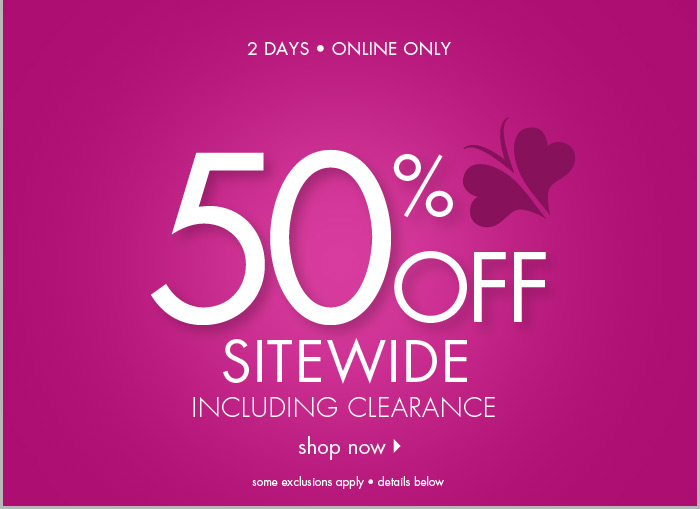 2 Days Online Only – 50% off SITEWIDE, including clearance!