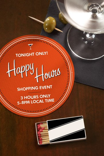 TONIGHT ONLY! Happy Hours SHOPPING EVENT. 3 HOURS ONLY. 5–8PM LOCAL TIME.