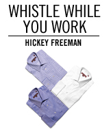 Whistle while you work. Hickey Freeman.