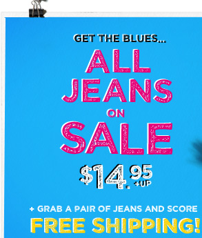 Get The Blues... All Jeans On Sale $14.95 + Up | + Grab A Pair Of Jeans And Score Free Shipping!