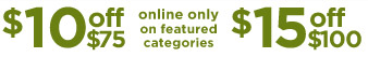 $10 off $75 | $15 off $100 | online only on featured categories
