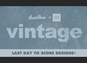 Last Day To Score Threadless + Gap Vintage Designs