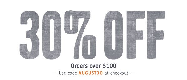 30% OFF Orders over $100. Use code AUGUST30 at checkout.