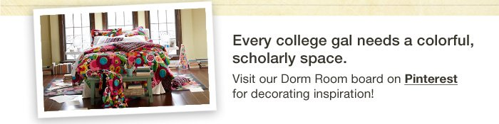 Visit our Dorm Room board on Pinterest for decorating inspiration!