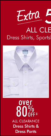 EXTRA 50% OFF* All Clearance Dress Shirts & Dress Pants