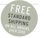 FREE STANDARD SHIPPING ON ALL ORDERS OVER $100