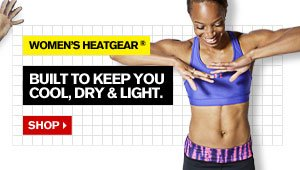 WOMEN'S HEATGEAR® - BUILT TO KEEP YOU COOL, DRY & LIGHT. SHOP