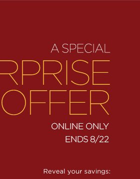 A special surprise offer | Online only. Ends 8/22. | Reveal your savings: