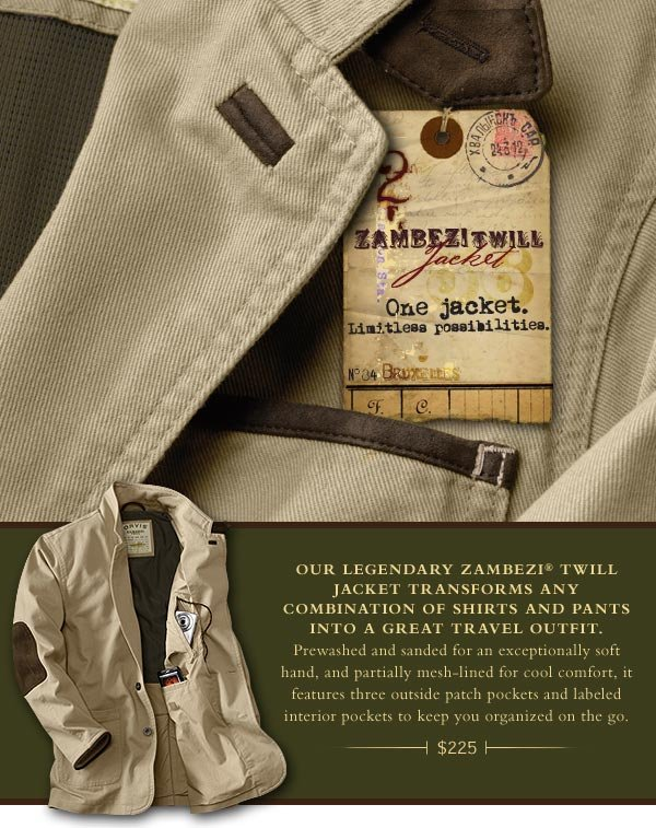 Our legendary Zambezi Twill Jacket transforms any combination of shirts and pants into a great travel outfit. Prewashed and sanded for an exceptionally soft hand, and partially mesh-lined for cool comfort, it features three outside  patch pockets and labeled interior pockets to keep you organized on the go. $225