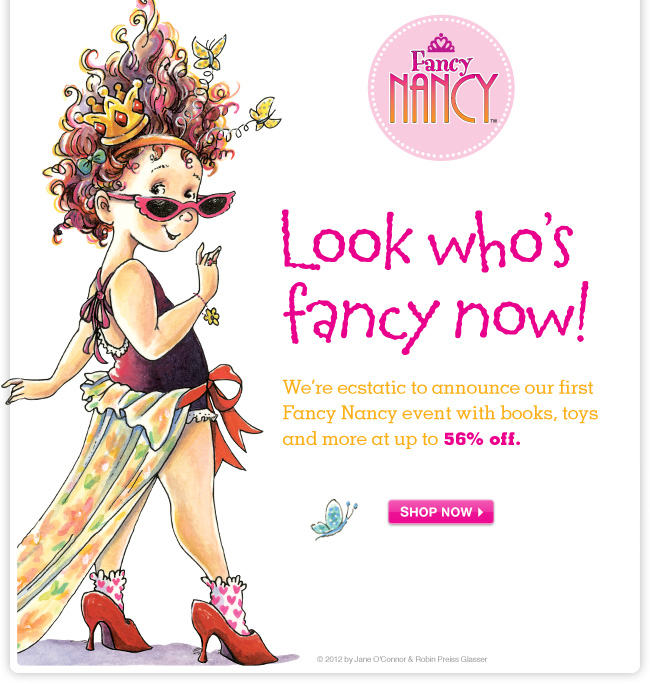 Up to 56% OFF! Fancy Nancy books, toys and more. Look who's fancy now!