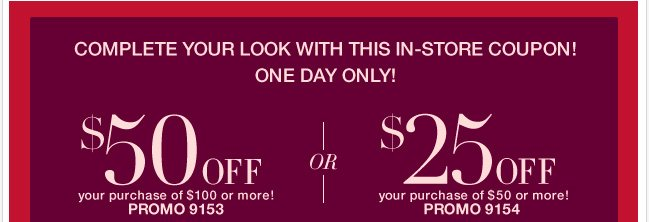 Complete your look with this in-store coupon! Shop Now