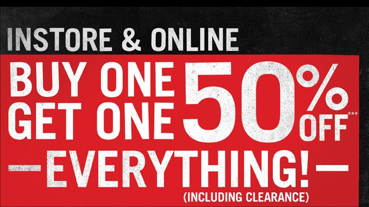 INSTORE & ONLINE BUY ONE, GET ONE 50% OFF EVERYTHING! (INCLUDING CLEARANCe)