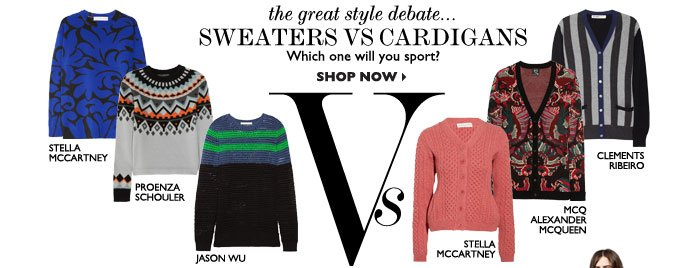 THE GREAT STYLE DEBATE... SWEATERS VS CARDIGANS – Which one will you sport? SHOP NOW