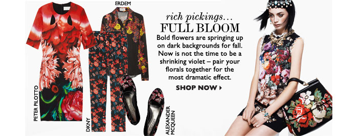 RICH PICKINGS... FULL BLOOM – Bold flowers are springing up on dark backgrounds for fall. Now is not the time to be a shrinking violet – 