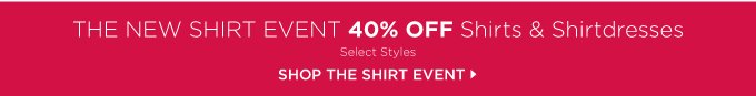 THE NEW SHIRT EVENT 40% OFF SHIRTS & SHIRTDRESSES