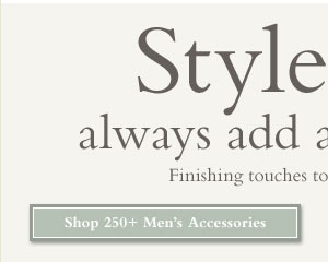 Style Tup: always add an accessory. Finishing touches to polis off you rlook.     Shop 250+ Men's Accessories