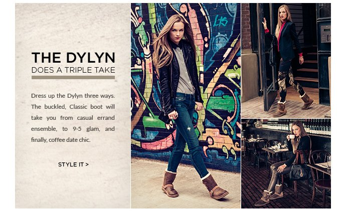 The Dylan does a triple take - Dress up the Dylan three ways. The buckled, Classic boot will take you from casual errand ensemble, to 9-5 glam, and finally, coffee date chic. STYLE IT