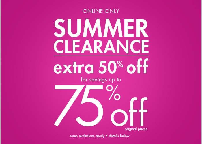Online Only - EXTRA 50% off Clearance for savings of up to 75% off!