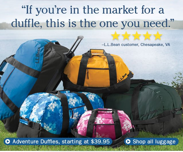 """ If you're in the market for a duffle, this is the one you need."" –L.L.Bean customer, Chesapeake, VA."