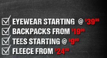 EYEWEAR STARTING AT $39.99 | BACKPACKS STARTING AT $19.99 | TEES STARTING AT $9.99 | FLEECE FROM $24.99