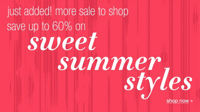 Just added! More sale to shop. Save up to 60% on sweet summer styles. Shop now.